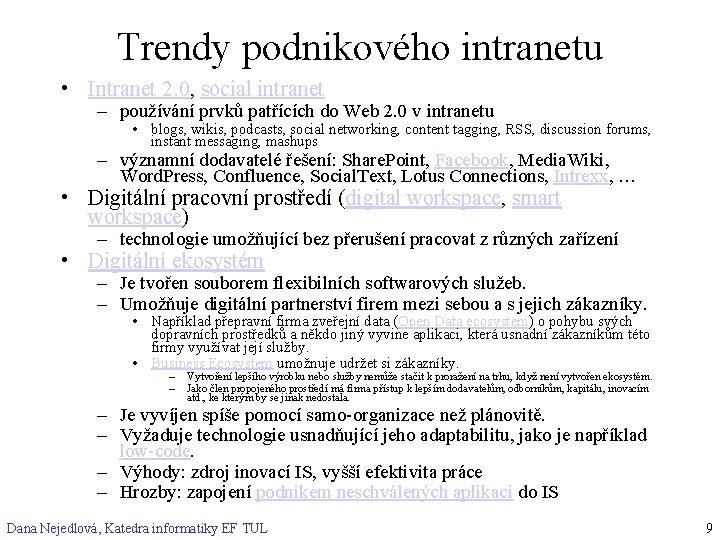 Trendy podnikového intranetu • Intranet 2. 0, social intranet – používání prvků patřících do