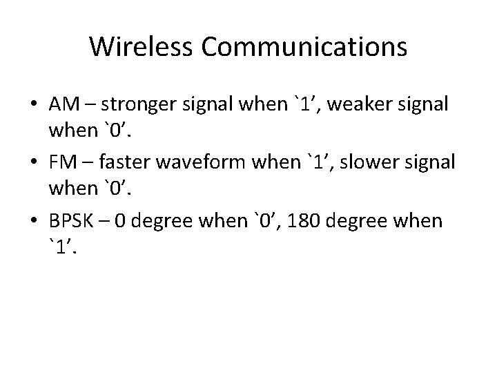 Wireless Communications • AM – stronger signal when `1', weaker signal when `0'. •
