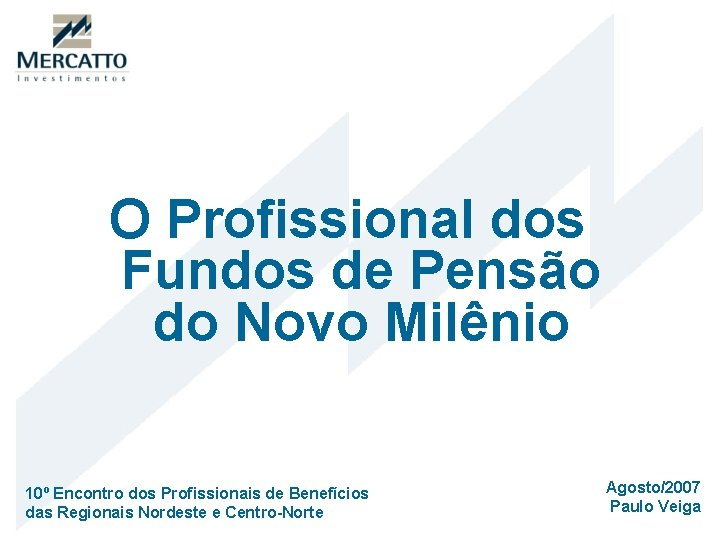O Profissional dos Fundos de Pensão do Novo Milênio 10º Encontro dos Profissionais de