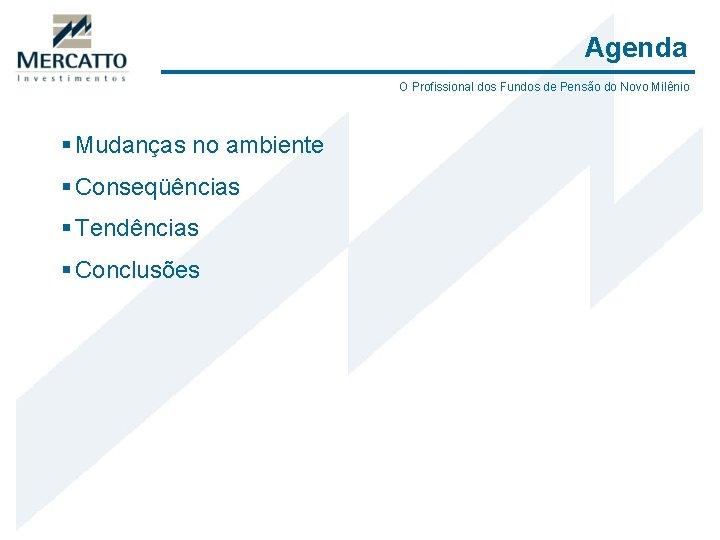 Agenda O Profissional dos Fundos de Pensão do Novo Milênio § Mudanças no ambiente