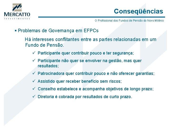 Conseqüências O Profissional dos Fundos de Pensão do Novo Milênio § Problemas de Governança