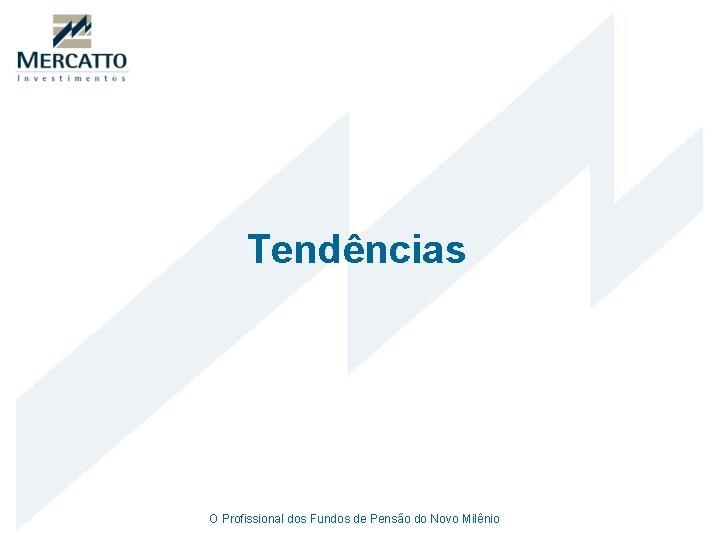 Tendências O Profissional dos Fundos de Pensão do Novo Milênio