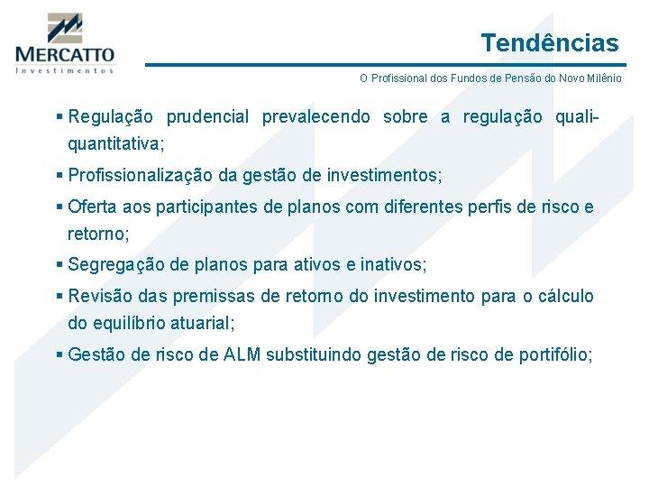 Tendências O Profissional dos Fundos de Pensão do Novo Milênio § Regulação prudencial prevalecendo
