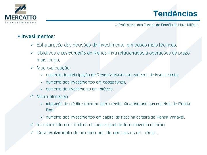 Tendências O Profissional dos Fundos de Pensão do Novo Milênio § Investimentos: ü Estruturação