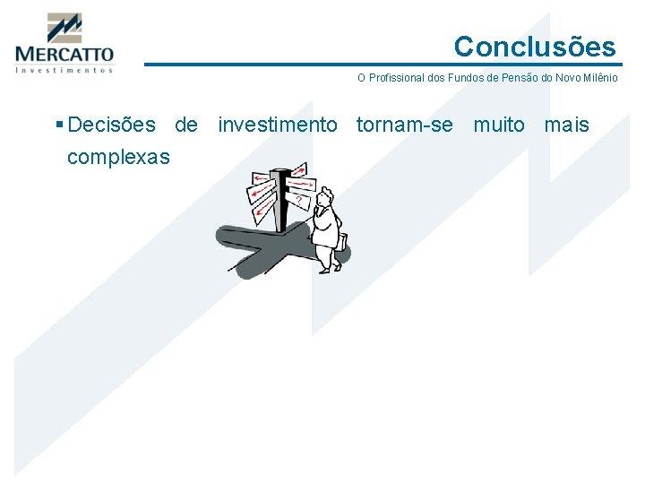Conclusões O Profissional dos Fundos de Pensão do Novo Milênio § Decisões de investimento