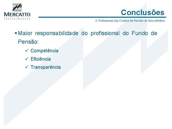 Conclusões O Profissional dos Fundos de Pensão do Novo Milênio § Maior responsabilidade do