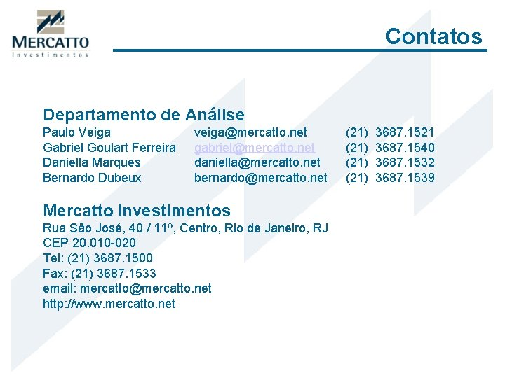Contatos Departamento de Análise Paulo Veiga Gabriel Goulart Ferreira Daniella Marques Bernardo Dubeux veiga@mercatto.