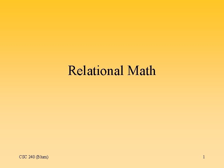 Relational Math CSC 240 (Blum) 1