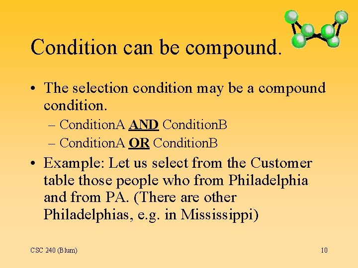 Condition can be compound. • The selection condition may be a compound condition. –