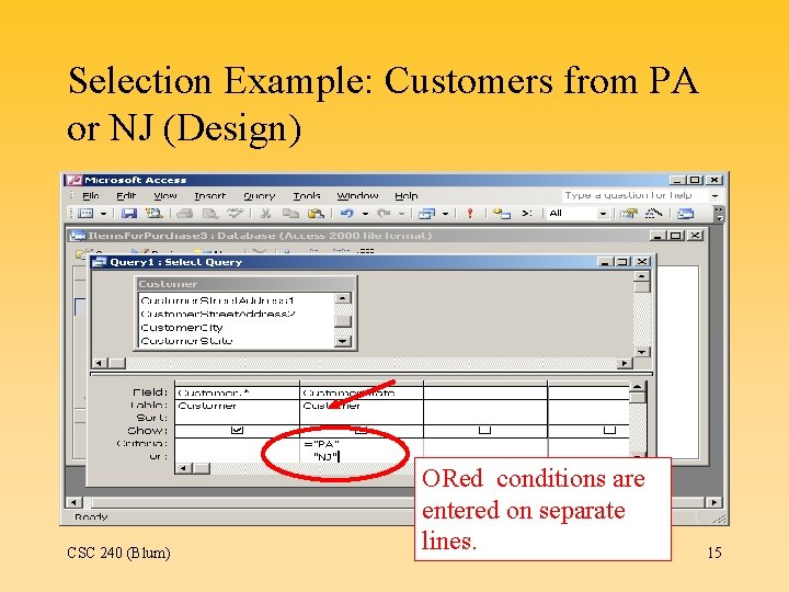 Selection Example: Customers from PA or NJ (Design) CSC 240 (Blum) ORed conditions are