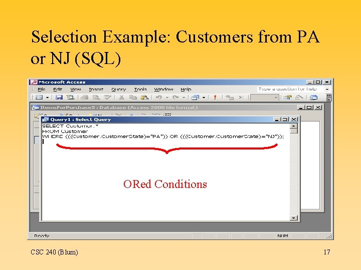 Selection Example: Customers from PA or NJ (SQL) ORed Conditions CSC 240 (Blum) 17