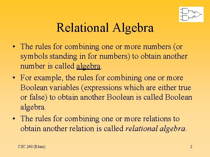 Relational Algebra • The rules for combining one or more numbers (or symbols standing