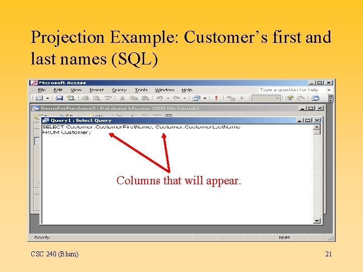 Projection Example: Customer's first and last names (SQL) Columns that will appear. CSC 240