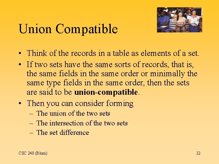 Union Compatible • Think of the records in a table as elements of a