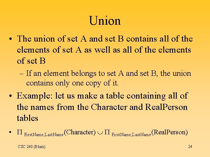 Union • The union of set A and set B contains all of the