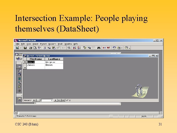 Intersection Example: People playing themselves (Data. Sheet) CSC 240 (Blum) 31