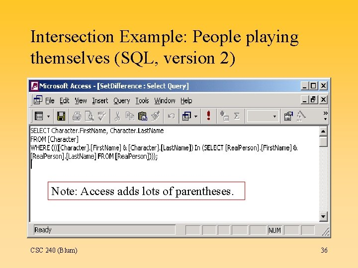Intersection Example: People playing themselves (SQL, version 2) Note: Access adds lots of parentheses.