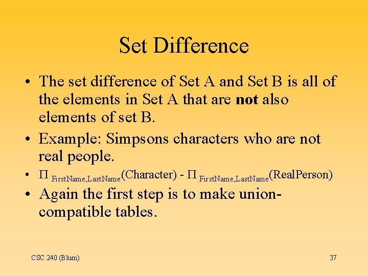 Set Difference • The set difference of Set A and Set B is all