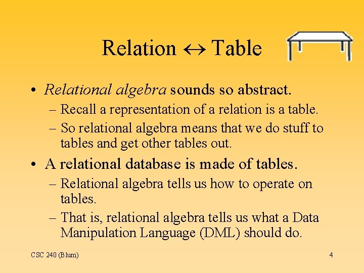 Relation Table • Relational algebra sounds so abstract. – Recall a representation of a