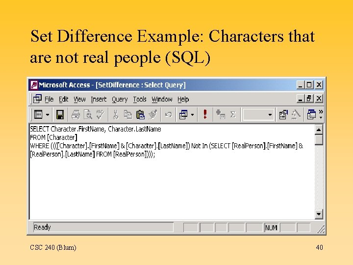 Set Difference Example: Characters that are not real people (SQL) CSC 240 (Blum) 40