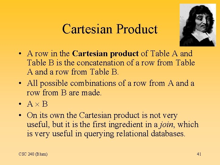 Cartesian Product • A row in the Cartesian product of Table A and Table