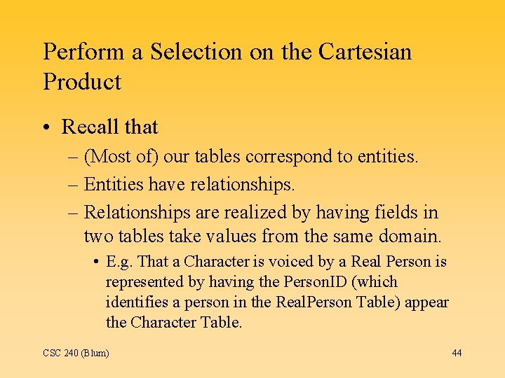 Perform a Selection on the Cartesian Product • Recall that – (Most of) our