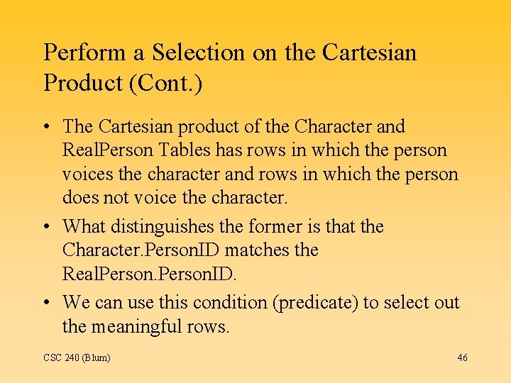 Perform a Selection on the Cartesian Product (Cont. ) • The Cartesian product of