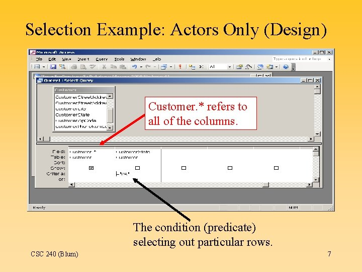 Selection Example: Actors Only (Design) Customer. * refers to all of the columns. The