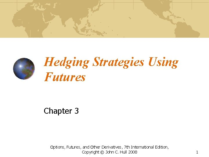 Hedging Strategies Using Futures Chapter 3 Options, Futures, and Other Derivatives, 7 th International