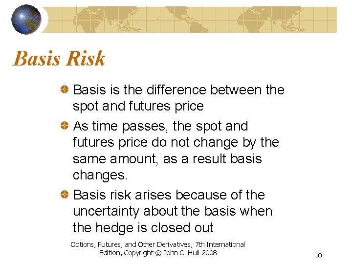 Basis Risk Basis is the difference between the spot and futures price As time