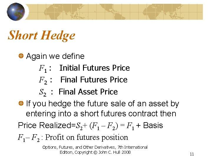 Short Hedge Again we define F 1 : Initial Futures Price F 2 :