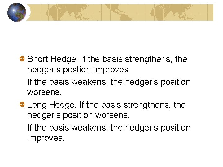 Short Hedge: If the basis strengthens, the hedger's postion improves. If the basis weakens,