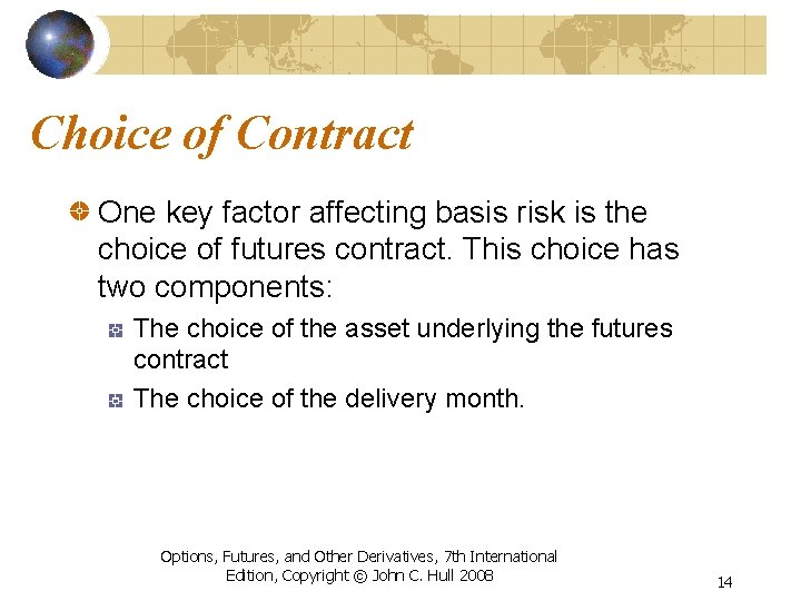 Choice of Contract One key factor affecting basis risk is the choice of futures