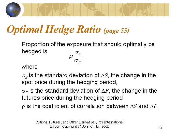 Optimal Hedge Ratio (page 55) Proportion of the exposure that should optimally be hedged