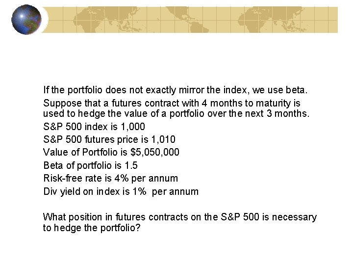 If the portfolio does not exactly mirror the index, we use beta. Suppose that