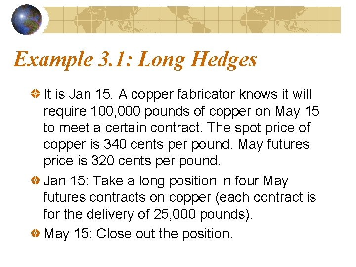 Example 3. 1: Long Hedges It is Jan 15. A copper fabricator knows it