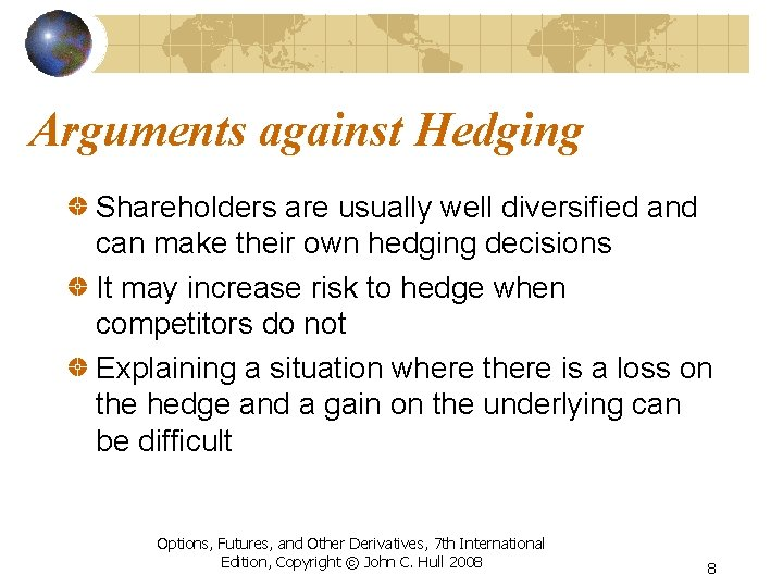 Arguments against Hedging Shareholders are usually well diversified and can make their own hedging