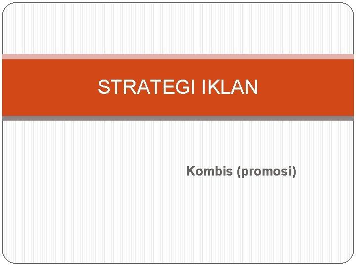 STRATEGI IKLAN Kombis (promosi)