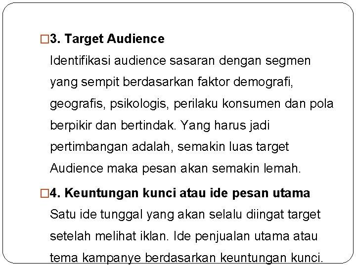 � 3. Target Audience Identifikasi audience sasaran dengan segmen yang sempit berdasarkan faktor demografi,