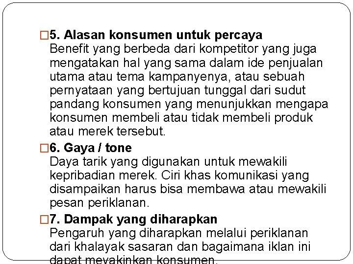 � 5. Alasan konsumen untuk percaya Benefit yang berbeda dari kompetitor yang juga mengatakan