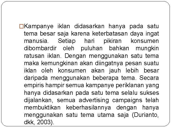 �Kampanye iklan didasarkan hanya pada satu tema besar saja karena keterbatasan daya ingat manusia.