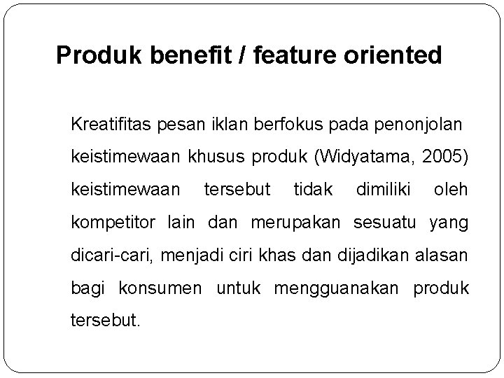 Produk benefit / feature oriented Kreatifitas pesan iklan berfokus pada penonjolan keistimewaan khusus produk