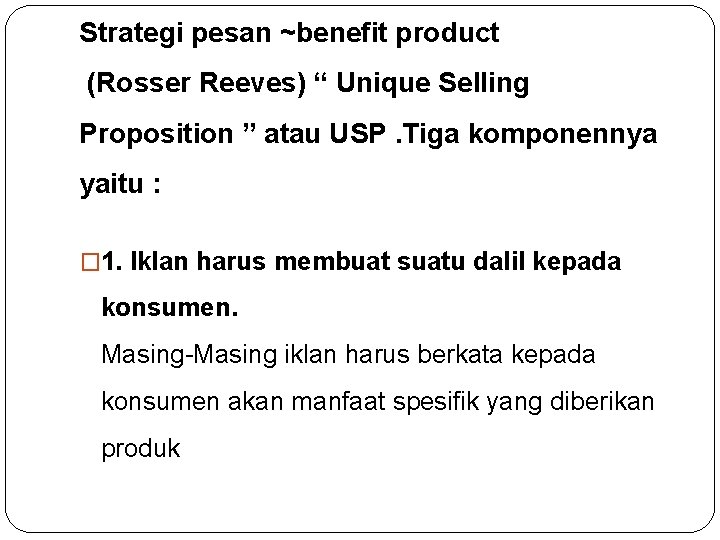 "Strategi pesan ~benefit product (Rosser Reeves) "" Unique Selling Proposition "" atau USP. Tiga"