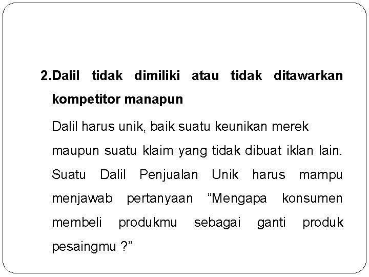 2. Dalil tidak dimiliki atau tidak ditawarkan kompetitor manapun Dalil harus unik, baik suatu