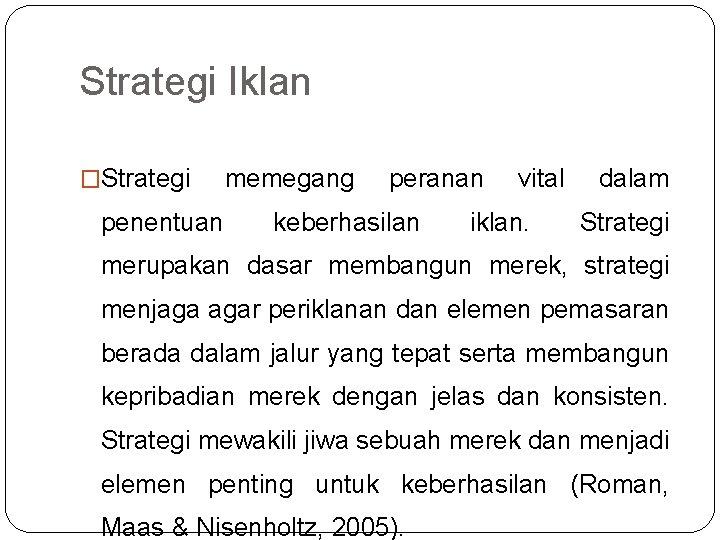 Strategi Iklan �Strategi penentuan memegang peranan keberhasilan vital iklan. dalam Strategi merupakan dasar membangun