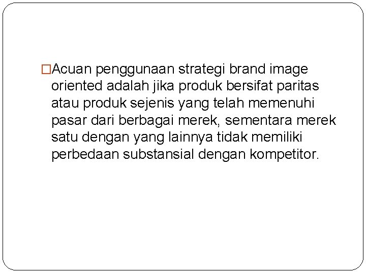 �Acuan penggunaan strategi brand image oriented adalah jika produk bersifat paritas atau produk sejenis
