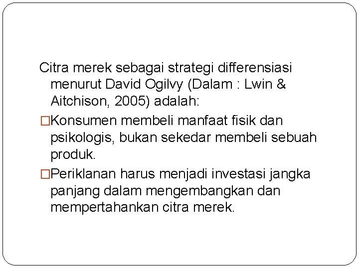 Citra merek sebagai strategi differensiasi menurut David Ogilvy (Dalam : Lwin & Aitchison, 2005)