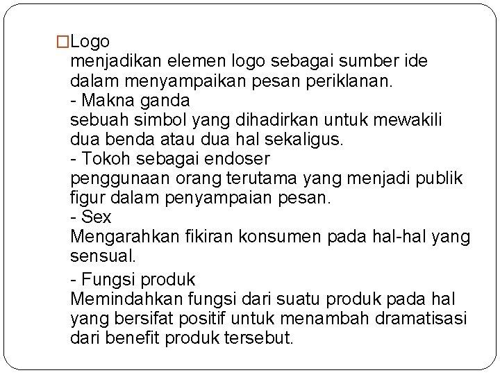 �Logo menjadikan elemen logo sebagai sumber ide dalam menyampaikan pesan periklanan. - Makna ganda