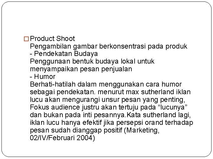� Product Shoot Pengambilan gambar berkonsentrasi pada produk - Pendekatan Budaya Penggunaan bentuk budaya