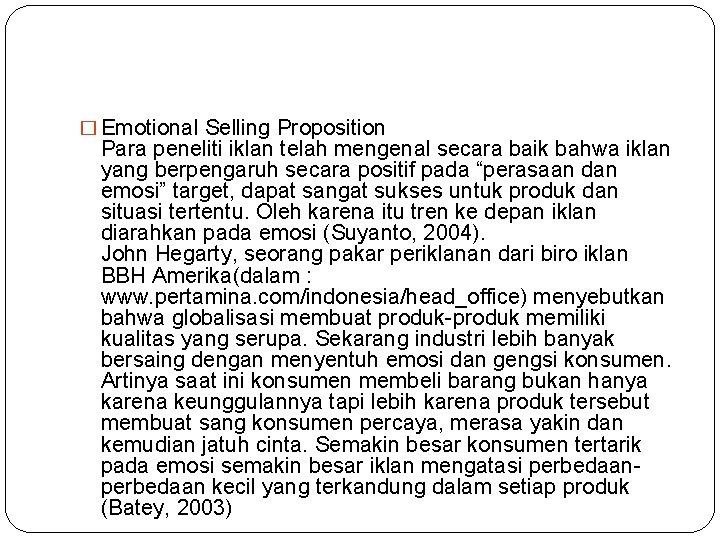 � Emotional Selling Proposition Para peneliti iklan telah mengenal secara baik bahwa iklan yang